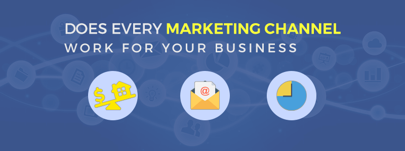 Does every marketing channel work for your business