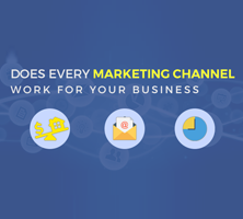 Does every marketing channel work for your business?