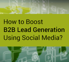 How to Boost B2B Lead Generation Using Social Media?